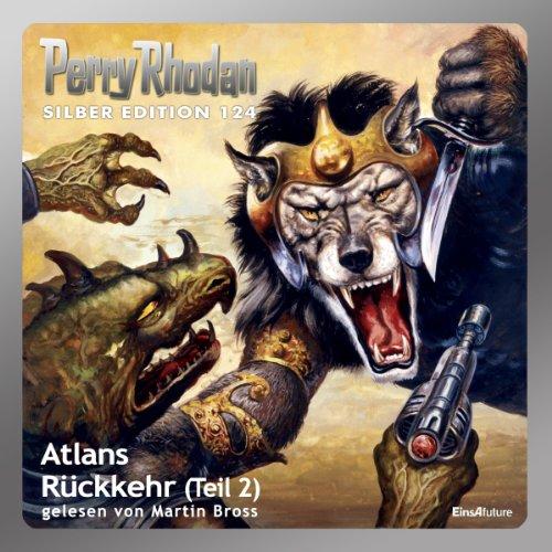 Atlans Rückkehr - Teil 2 (Perry Rhodan Silber Edition 124)