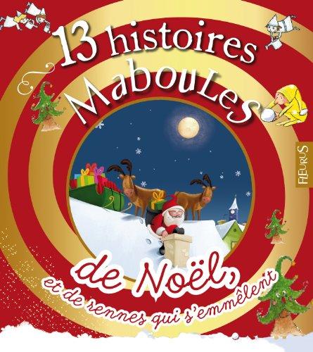 13 histoires Maboules de Noël, et de rennes qui s'emmêlent