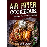 Air Fryer Cookbook: Quick, Cheap and Easy Recipes to Fry, Grill, Bake and Roast with your Air Fryer! (English Edition)