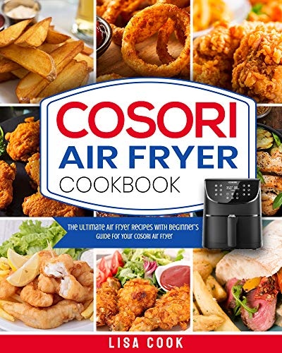 COSORI Air Fryer Cookbook: The Ultimate Air Fryer Recipes with Beginner's Guide For Your COSORI Air Fryer (Each Recipes Includes Picture) (English Edition)
