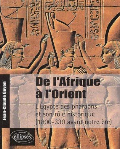 De l'Afrique à l'Orient : L'Egypte des pharaons et son rôle historique 1800-330 avant notre ère
