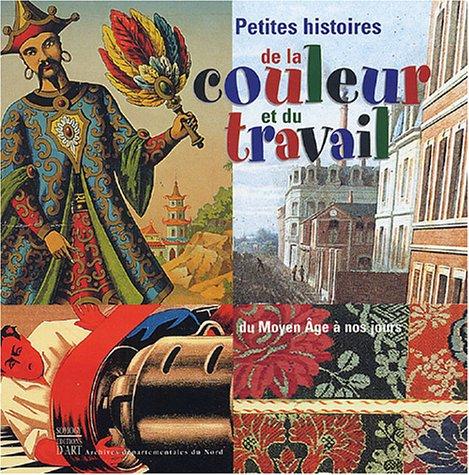 Petites histoires de la couleur et du travail : Du Moyen Age à nos jours