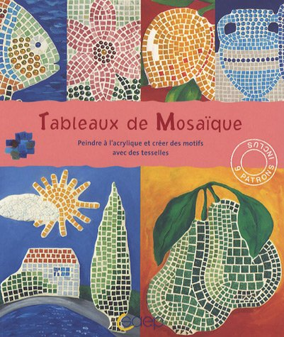 Tableaux de Mosaïque : Peindre à l'acrylique et créer des motifs avec des tesselles par Gabriele Schuller