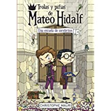 Trolas Y Pifias De Mateo Hidalf 2. Una Escuela De Cerebritos (SERIE INFINITA)