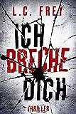 Ich Breche Dich: Thriller (Leipzig-Thriller 2)