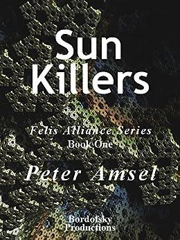 Sun Killers (Felis Alliance Series Book 1) by [Amsel, Peter]
