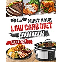 The Must-Have Low Carb Diet Cookbook: Top 40 Low Carb Diet Recipes For Beginners To Effective Weight Loss And Be More Healthier( Low Carb Diet For Weight ... Low Carb Diet For Health) (English Edition)