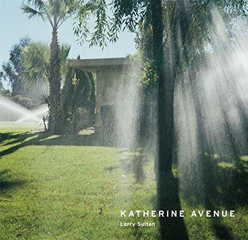 Larry Sultan: Katherine Avenue by Larry Sultan (2010-07-05)