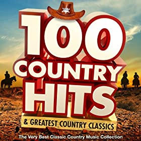 100 Country Hits & Greatest Country Classics - The Very Best Classic Country Music Collection