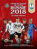 Coupe du monde de la FIFA Russie 2018 : Le guide officiel / Keir Radnedge   Radnedge, Keir. Auteur