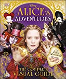 Alice's Adventures: The Complete Visual Guide (Disney Alice/Looking Glass)