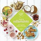 Le plein de vitamines : 100 recettes pour se faire du bien