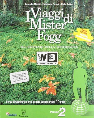 I viaggi di Mister Fogg. Gli scenari della geografia. Con e-book. Con espansione online. Per la Scuola media: 2