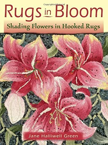 Rugs in Bloom: Shading Flowers in Hooked Rugs by Green, Jane Halliwell (2012) Paperback