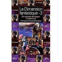 La dimension fantastique. : Volume 3, Dix nouvelles de Flaubert à Jodorowsky