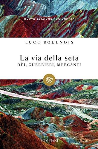 La via della seta. Dèi, guerrieri, mercanti di Luce Boulnois