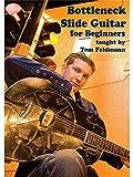 Tom Feldman: Bottleneck Slide Guitar For Beginners