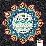 Cerchi fioriti - MANDALAS - Colorare per Adulti: 36 36 illustrazioni fiorite da colorare - Anti-stress