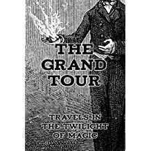 The Grand Tour: Travels in the Twilight of Magic (The Bridgeman Dossier Book 1) (English Edition)