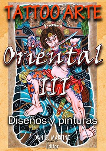 Tatuajes: TATTOO ARTE ORIENTAL III: 120 pinturas, diseños y bocetos orientales