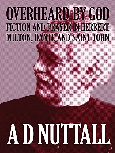 overheard-by-god-fiction-and-prayer-in-herbert-milton-dante-and-st-john-english-edition