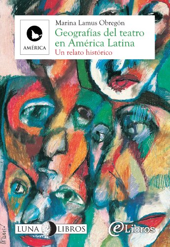 Geografías del teatro en América Latina. Un relato histórico