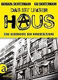 Das ist unser Haus: Eine Geschichte der Hausbesetzung von Barbara Sichtermann