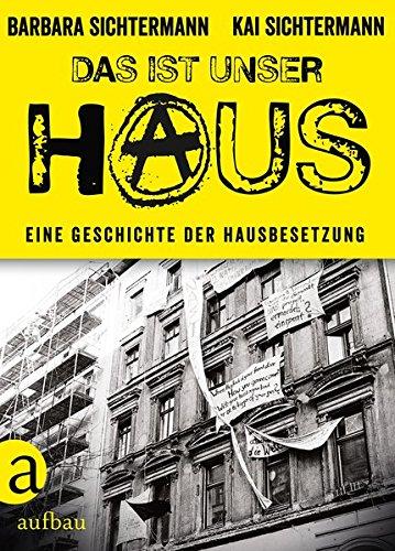 Buchseite und Rezensionen zu 'Das ist unser Haus: Eine Geschichte der Hausbesetzung' von Barbara Sichtermann