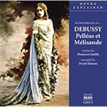 An Introduction To... Debussy Pelleas Et Melisande: An Introduction to Debussy's Opera (Opera Explained)