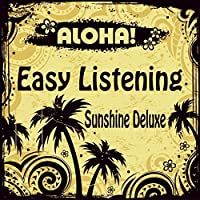 Aloha! Easy Listening Sunshine Deluxe (A Trip To Paradise Island Of Lounge And Chill Out)