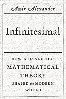 Infinitesimal: How a Dangerous Mathematical Theory Shaped the Modern World par [Alexander, Amir]
