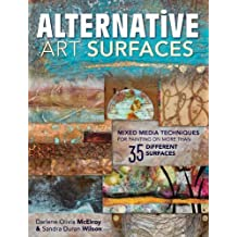 Alternative Art Surfaces: Mixed-Media Techniques for Painting on More Than 35 Different Surfaces by Sandra Duran Wilson (27-Jun-2014) Paperback