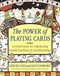 The Power of Playing Cards: An Ancient System for Understanding Yourself, Your Destiny, & Your Relationships: An Ancient System for Understanding Yourself, Your Destiny and Your Relationships
