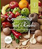 Ernährung bei Krebs: Entlastende und stärkende Gerichte (Naturheilkunde für Zuhause)