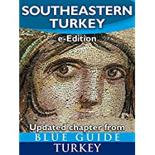Blue Guide Southeastern Turkey - An explorer's guide to Kahramanmaras, Gaziantep, Adiyaman, Elazig, Malatya, Sanliurfa, Diyarbakir, Batman and Mardin provinces ... from Blue Guide Turkey) (English Edition)