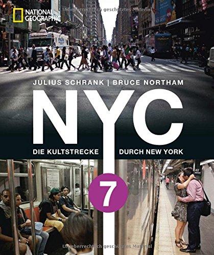 Bildband New York: NYC 7. Die Kultstrecke durch New York City. Unterwegs in der Weltstadt mit dem International Express. Vom Times Square bis Queens zu 100 Kulturen mit der Metrolinie »Flushing 7«. (Schrank Amerika)