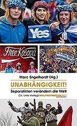Unabhängigkeit!: Separatisten verändern die Welt (in Kooperation mit Weltreporter.net)