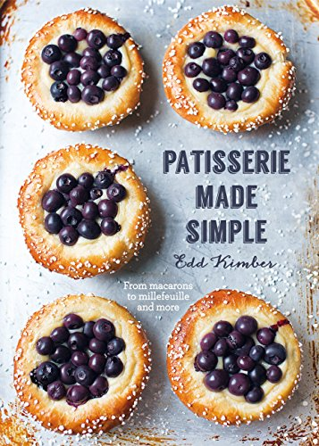 Patisserie Made Simple: From macaron to millefeuille and more (English Edition)