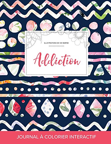 Journal de Coloration Adulte: Addiction (Illustrations de Vie Marine, Floral Tribal) par Courtney Wegner