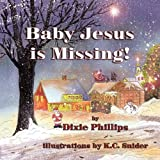 Baby Jesus is Missing by Dixie Phillips (2009-10-16)
