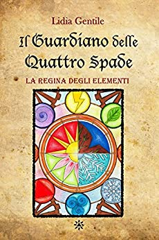 Il Guardiano delle Quattro Spade: La Regina degli Elementi (Saga dei Guardiani Vol. 1) di [Gentile, Lidia]