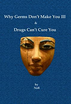 Why Germs Don't Make You Ill and Drugs Can't Cure You (English Edition) di [NoR]