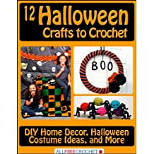 12 Halloween Crafts to Crochet: DIY Home Decor, Halloween Costume Ideas, and More (English Edition)