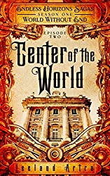 Center of the World: Endless Horizons Sagas, Season One, Episode Two (English Edition)