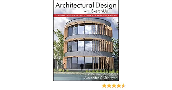 Architectural Design With SketchUp: Component Based Modeling, Plugins,  Rendering And Scripting: Amazon.co.uk: Alexander Schreyer: 9781118123096:  Books