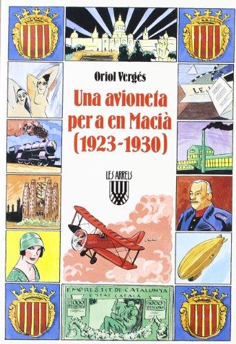 Una avioneta per a en Macià (1923-1930) (Les Arrels, l'aventura i la història) por Oriol Vergés i Mundó