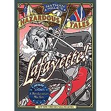 Lafayette! (Nathan Hale's Hazardous Tales #8): A Revolutionary War Tale (English Edition)