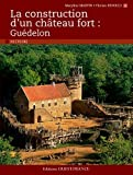 LA CONSTRUCTION D'UN CHATEAU FORT : GUEDELON
