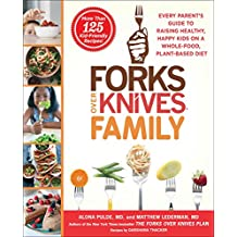 Forks Over Knives Family: Every Parent's Guide to Raising Healthy, Happy Kids on a Whole-Food, Plant-Based Diet (English Edition)