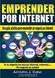 Emprender por Internet: La guía práctica que todo emprendedor necesita para crear un negocio rentable por internet